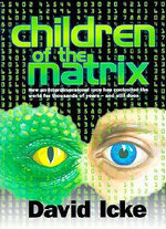 Children of the Matrix : How an Interdimensional Race Has Controlled the World for Thousands of Years--And Still Does :  How an Interdimensional Race Has Controlled the World for Thousands of Years--And Still Does - David Vaughan Icke