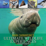 Mark Carwardine's Ultimate Wildlife Experiences : Amazing Feats and Fascinating Facts - Mark Carwardine