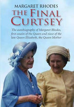 The Final Curtsey : The Autobiography of Margaret Rhodes, First Cousin of the Queen and Niece of Queen Elizabeth, the Queen Mother - Margaret Rhodes