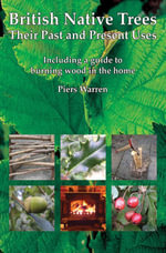 British Native Trees - Their Past and Present Uses - Piers Warren