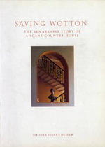 Saving Wotton : the Remarkable Story of a Soane Country House - PALIN WILLIAM