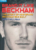 Brand It Like Beckham : The Story of How Brand Beckham Was Built - Andy Milligan