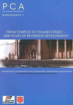 From Temples to Thames Street - 2000 Years of Riverside Development : Archaeological Excavations at the Salvation Army International Headquarters - Tim Bradley