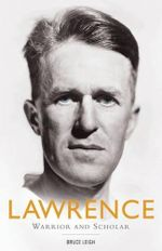 Lawrence : Warrior and Scholar - Bruce Leigh