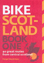 Bike Scotland: Book one : 40 Great Routes from Central Scotland - Fergal MacErlean