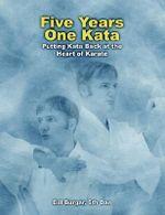 Five Years One Kata : Putting Kata Back at the Heart of Karate - William J. Burgar