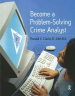 Become a Problem Solving Crime Analyst : In 55 Small Steps - Ronald V. Clarke