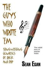 The Guys Who Wrote 'em : Songwriting Geniuses of Rock and Pop - Sean Egan