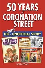 50 Years of Coronation Street : The (Very) Unofficial Story - Sean Egan