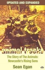 Animal Tracks : The Story of the Animals, Newcastle's Rising Sons - Sean Egan