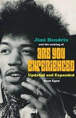 Jimi Hendrix and the Making of Are You Experienced : Updated and Expanded - Sean Egan