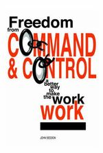 Freedom from Command and Control : A Better Way to Make the Work Work - John Seddon