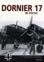 Dornier 17 Operations in Focus : The History of V Gruppe/Kampfgeschwader 40 - Chris Goss