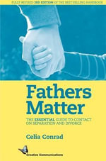 Fathers Matter : The Essential Guide to Contact on Separation and Divorce - Celia Conrad