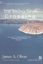 The Bering Strait Crossing : A 21st Century Frontier Between East and West - James A. Oliver