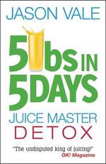 5 Lbs in 5 Days : Juice Master Detox - Jason Vale