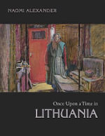 Once Upon a Time in Lithuania - Naomi Alexander