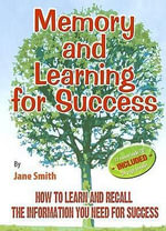 Memory and Learning for Success : How to Learn and Recall the Information You Need for Success - Jane Smith