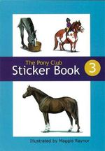 The Pony Club Sticker Book : Bk. 3 - Pony Club