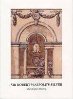 Sir Robert Walpole's Silver - Christopher Hartop