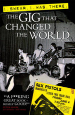 I Swear I Was There : The Gig That Changed the World - David Nolan