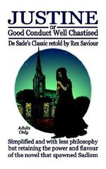 Justine or Good Conduct Well Chastised : The Original Sadist Novel Retold for Today's Reader - Marquis de Sade