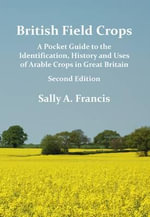 British Field Crops : A Pocket Guide to the Identification, History and Uses of Arable Crops in Great Britain - Sally A. Francis