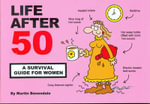 Life After 50 : A Survival Guide for Women - Martin Baxendale