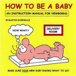How to be a Baby : An Instruction Manual for Newborns - Martin Baxendale