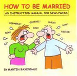 How to be Married : An Instruction Manual for Newlyweds - Martin Baxendale