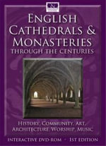 English Cathedrals and Monasteries Through the Centuries : History, Community, Worship, Art, Architecture, Music
