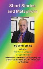 Short Stories and Metaphors - John Smale