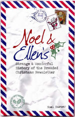 Noel and Ellen's Strange and Wonderful History of the Dreaded Christmas Newsletter : An Instruction Manual for Newlyweds - Noel Turner