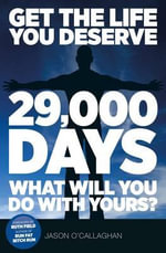 29'000 Days What Will You Do with Yours? : Get the Life You Deserve