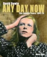 Any Day Now :  David Bowie the London Years: 1947-1974 - Kevin Cann
