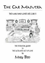The Car Masutra...the Man Who Loves His Car!! : The Essential Guide to the Ultimate Act of Love - Mary Bird