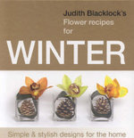 Judith Blacklock's Flower Recipes for Winter - Judith Blacklock