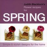 Judith Blacklock's Flower Recipes for Spring : Simple and Stylish Designs for the Home - Judith Blacklock