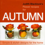 Judith Blacklocks flower recipes for Autumn - Judith Blacklock
