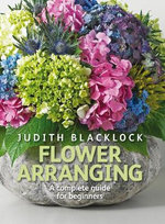 Flower Arranging : The Complete Guide for Beginners - Judith Blacklock