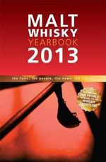 Malt Whisky Yearbook 2013 : The Facts, the People, the News, the Stories - Ingvar Ronde