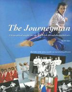 The Journeyman : A Biographical Insight Into Ones Man's Trek Through The Martial Arts - Bob Sykes