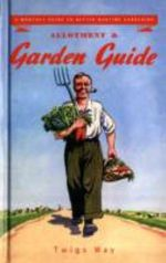 Allotment and Garden Guide : A Monthly Guide to Better Wartime Gardening - Twigs Way
