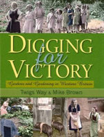 Digging for Victory : Gardens and Gardening in Wartime Britain - Twigs Way