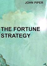 The Fortune Strategy : How to Turn $250 into $250,000 - John Piper