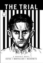The Trial : A Graphic Novel of Franz Kafka's Classic - Franz Kafka