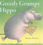 Greedy Grumpy Hippo - Stuart Trotter