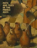 Pots and Tiles of the Middle Ages - Maureen Mellor