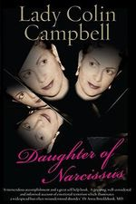 Daughter of Narcissus : A Family's Struggle to Survive Their Mother's Narcissistic Personality Disorder - Lady Colin Campbell