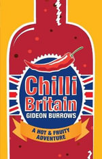 Chilli Britain : A Hot and Fruity Adventure - Gideon Burrows